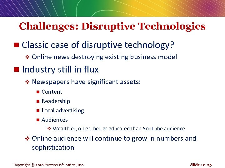 Challenges: Disruptive Technologies n Classic case of disruptive technology? v Online news destroying existing