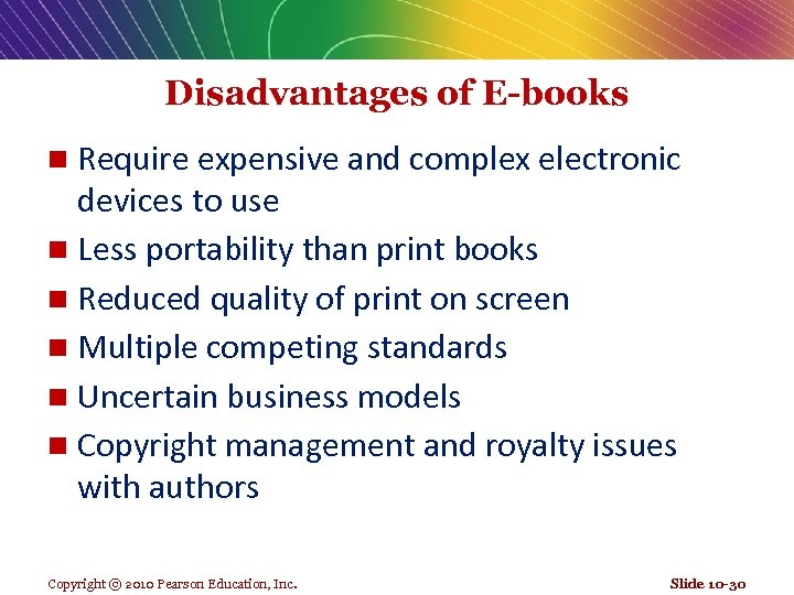Disadvantages of E-books Require expensive and complex electronic devices to use n Less portability