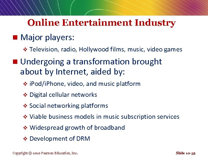 Online Entertainment Industry n Major players: v Television, radio, Hollywood films, music, video games