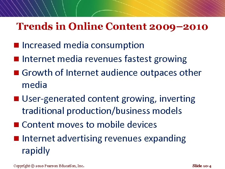 Trends in Online Content 2009– 2010 Increased media consumption n Internet media revenues fastest