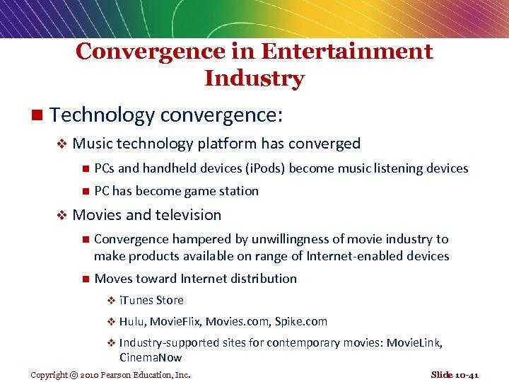 Convergence in Entertainment Industry n Technology convergence: v Music technology platform has converged n