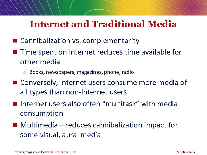 Internet and Traditional Media Cannibalization vs. complementarity n Time spent on Internet reduces time