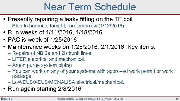 Near Term Schedule • Presently repairing a leaky fitting on the TF coil. –