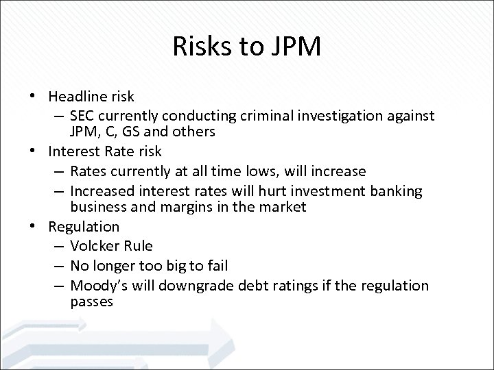 Risks to JPM • Headline risk – SEC currently conducting criminal investigation against JPM,