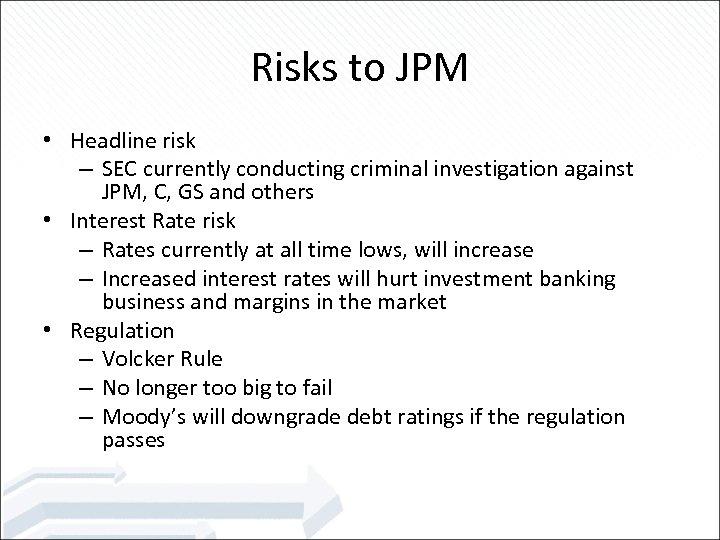 Risks to JPM • Headline risk – SEC currently conducting criminal investigation against JPM,