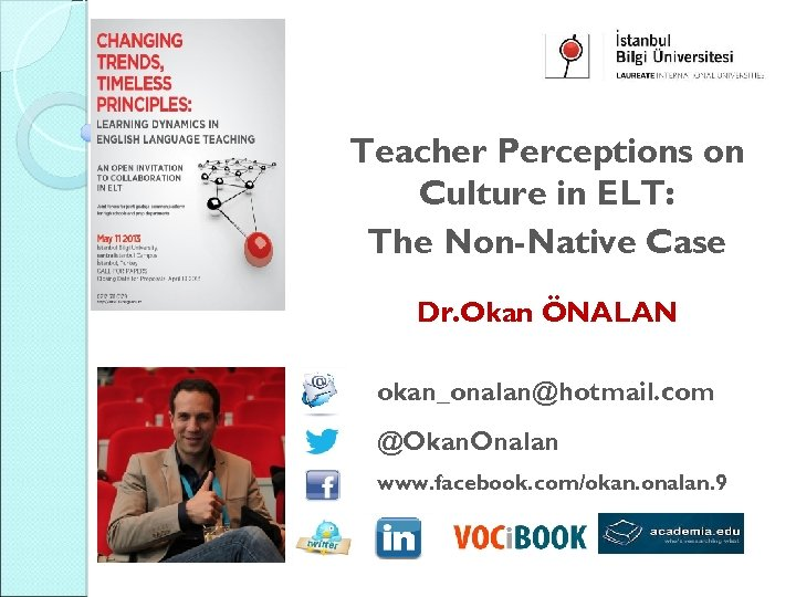 Teacher Perceptions on Culture in ELT: The Non-Native Case Dr. Okan ÖNALAN okan_onalan@hotmail. com