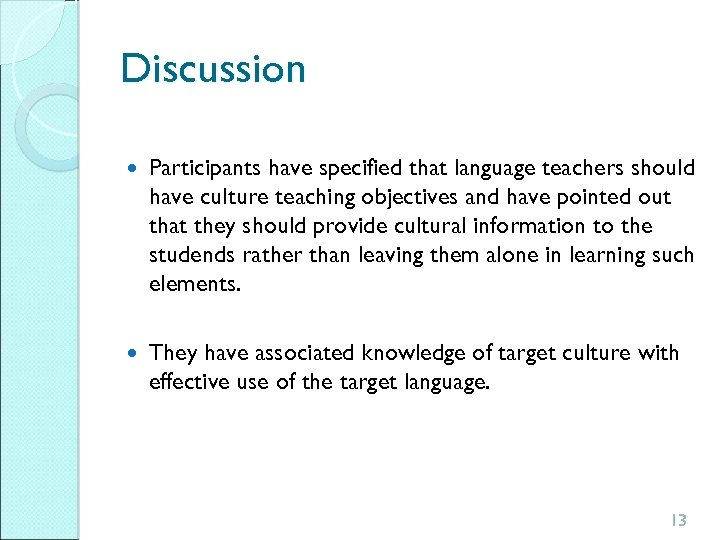 Discussion Participants have specified that language teachers should have culture teaching objectives and have