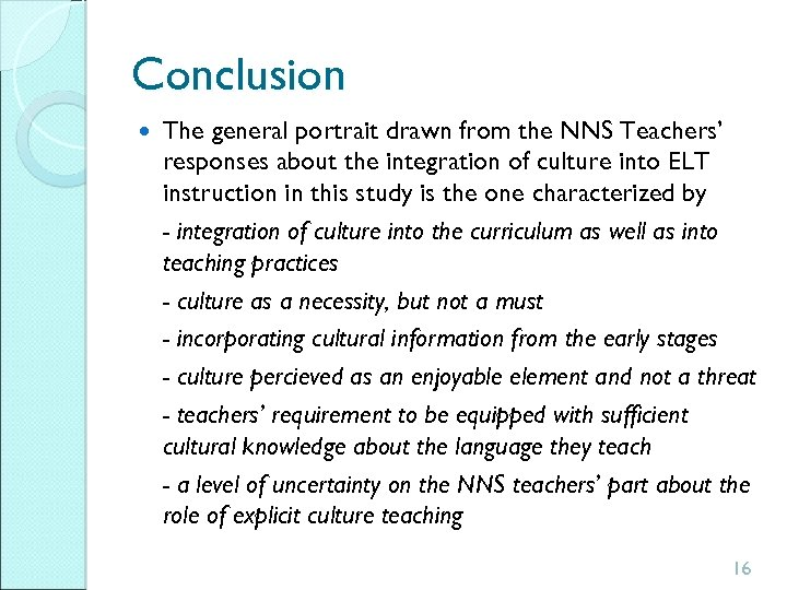 Conclusion The general portrait drawn from the NNS Teachers' responses about the integration of