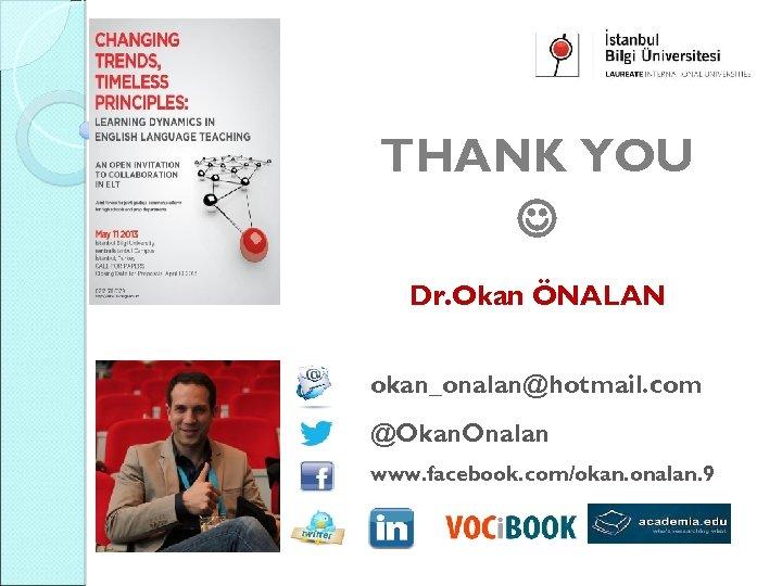 THANK YOU Dr. Okan ÖNALAN okan_onalan@hotmail. com @Okan. Onalan www. facebook. com/okan. onalan. 9