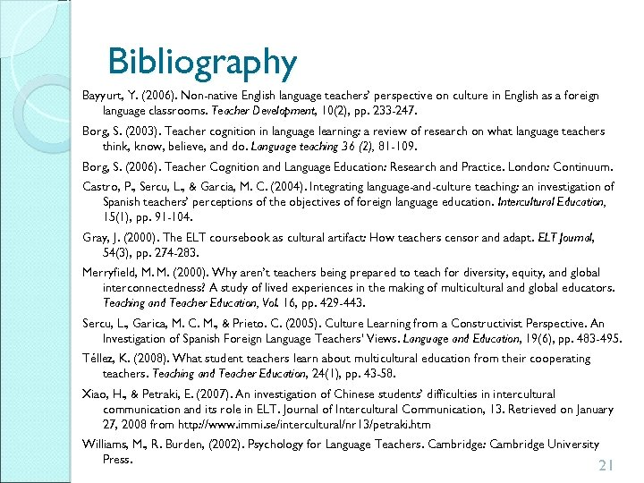 Bibliography Bayyurt, Y. (2006). Non-native English language teachers' perspective on culture in English as