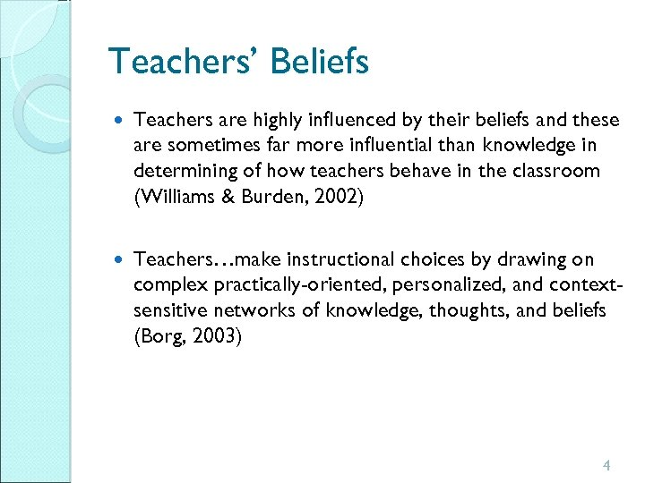 Teachers' Beliefs Teachers are highly influenced by their beliefs and these are sometimes far