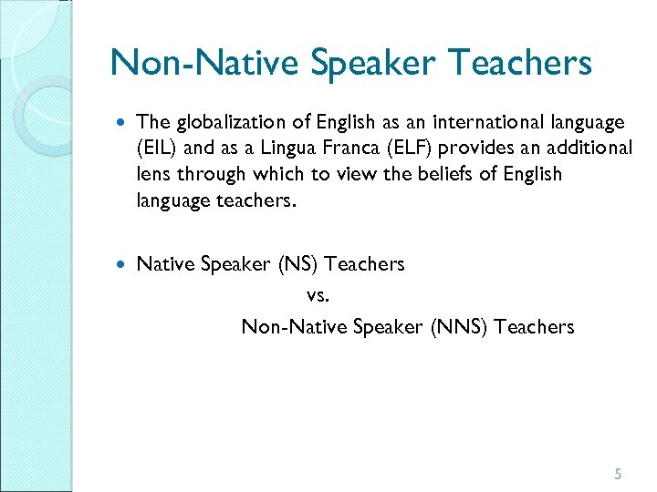 Non-Native Speaker Teachers The globalization of English as an international language (EIL) and as