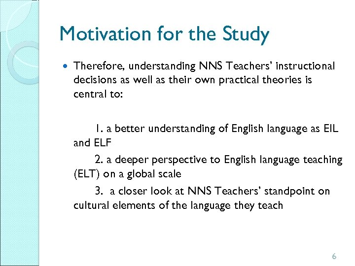 Motivation for the Study Therefore, understanding NNS Teachers' instructional decisions as well as their