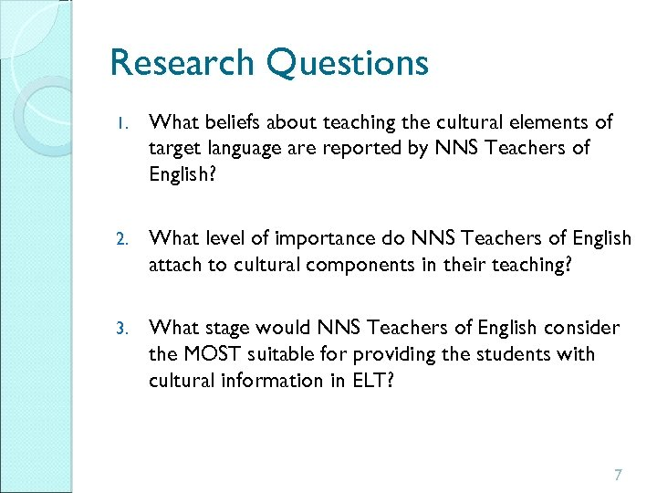 Research Questions 1. What beliefs about teaching the cultural elements of target language are