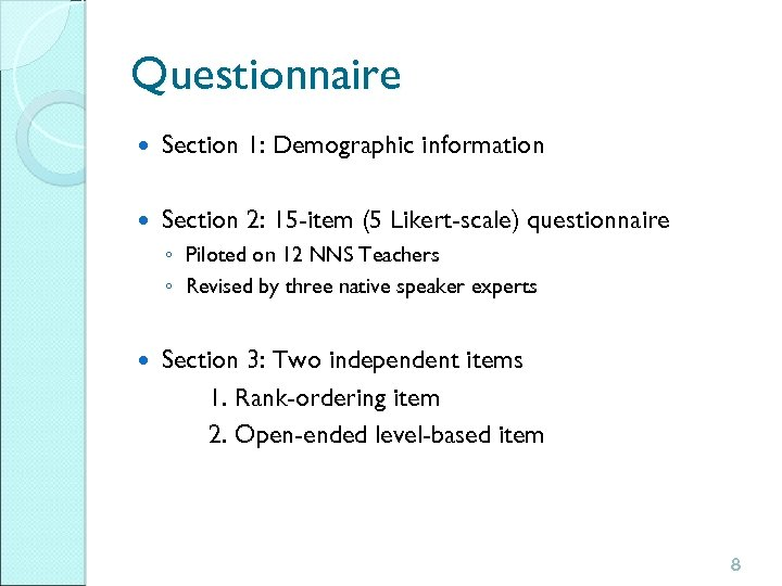 Questionnaire Section 1: Demographic information Section 2: 15 -item (5 Likert-scale) questionnaire ◦ Piloted