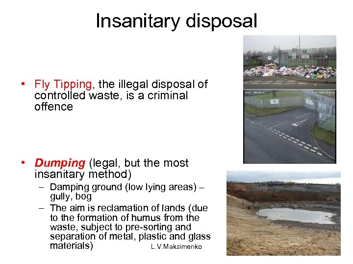 Insanitary disposal • Fly Tipping, the illegal disposal of controlled waste, is a criminal