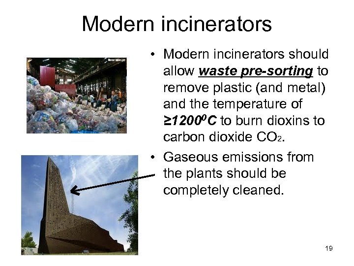 Modern incinerators • Modern incinerators should allow waste pre-sorting to remove plastic (and metal)