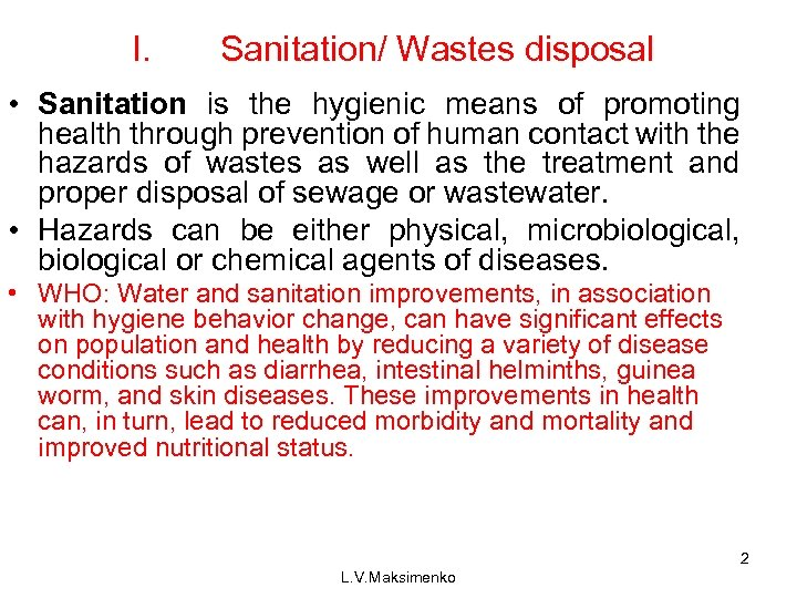 I. Sanitation/ Wastes disposal • Sanitation is the hygienic means of promoting health through
