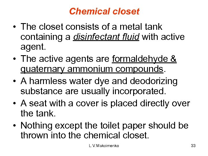 Chemical closet • The closet consists of a metal tank containing a disinfectant fluid