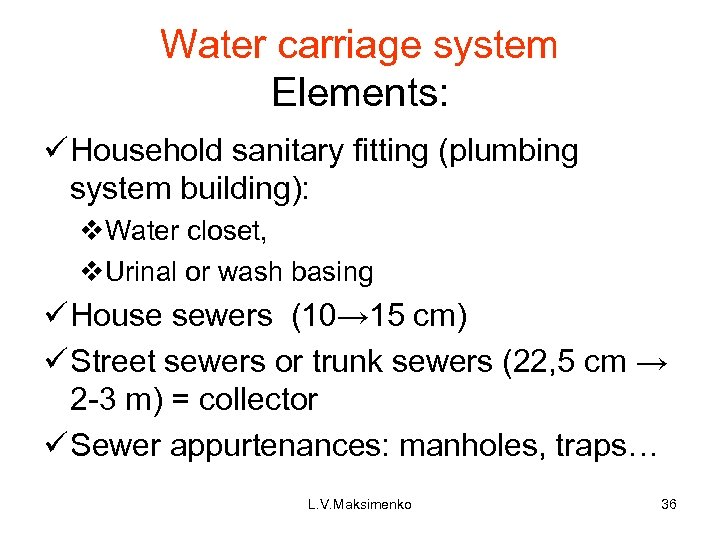 Water carriage system Elements: ü Household sanitary fitting (plumbing system building): v. Water closet,