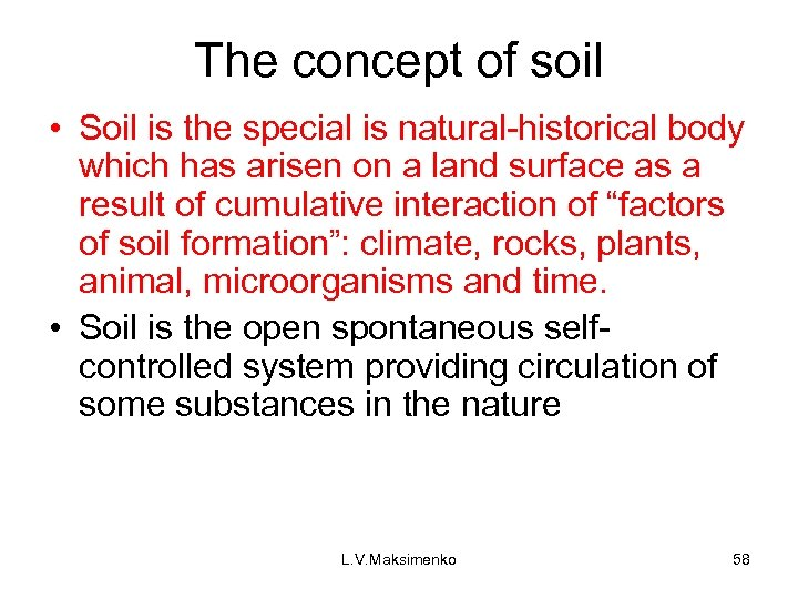 The concept of soil • Soil is the special is natural-historical body which has