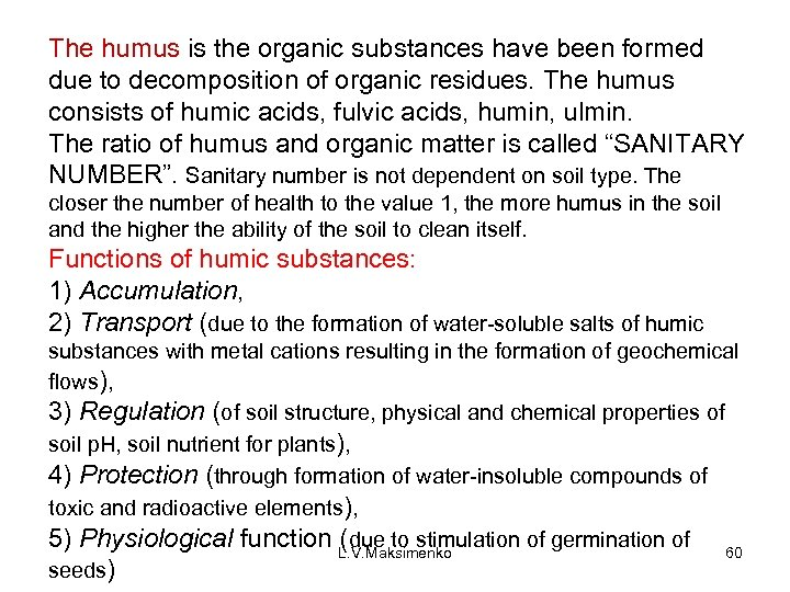 The humus is the organic substances have been formed due to decomposition of organic