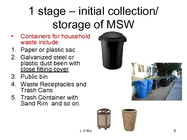 1 stage – initial collection/ storage of MSW • 1. 2. 3. 4. 5.