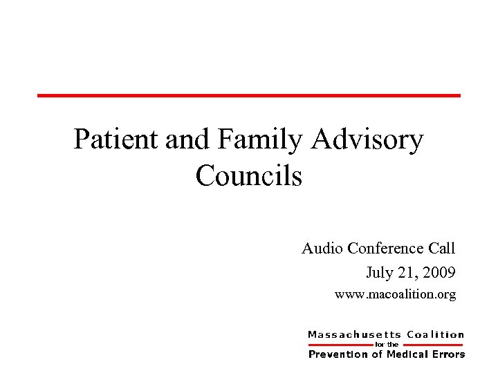 Patient and Family Advisory Councils Audio Conference Call July 21, 2009 www. macoalition. org
