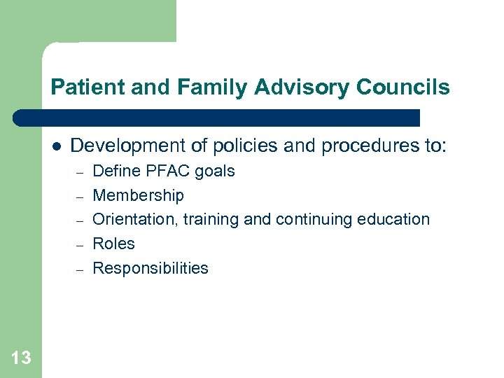 Patient and Family Advisory Councils l Development of policies and procedures to: – –