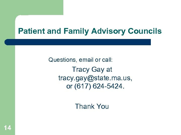 Patient and Family Advisory Councils Questions, email or call: Tracy Gay at tracy. gay@state.