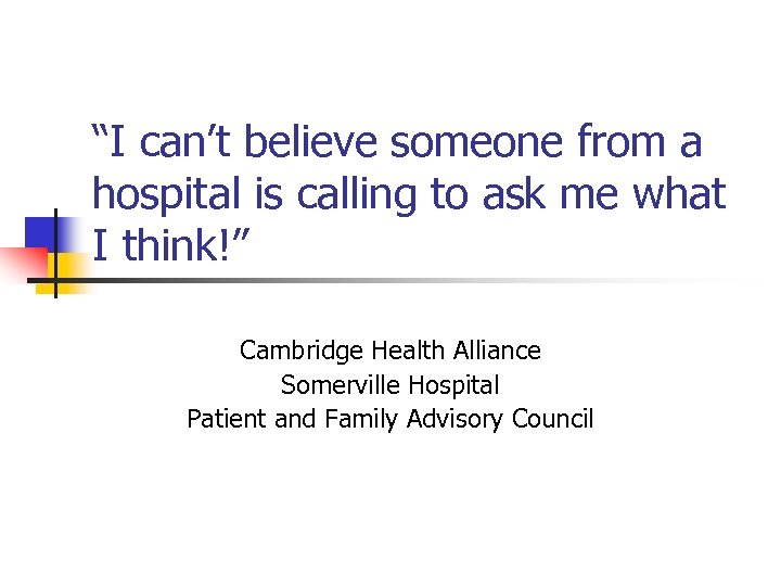 """""""I can't believe someone from a hospital is calling to ask me what I"""