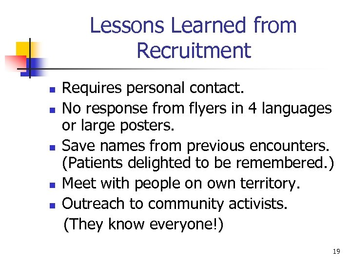 Lessons Learned from Recruitment n n n Requires personal contact. No response from flyers