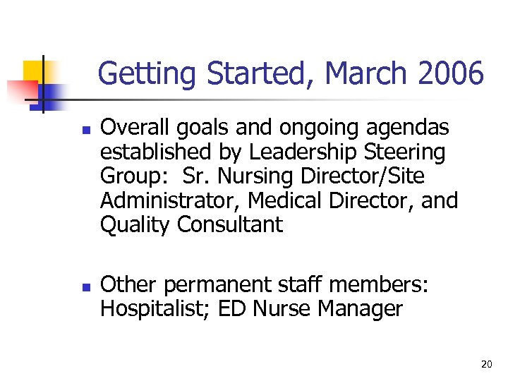 Getting Started, March 2006 n n Overall goals and ongoing agendas established by Leadership