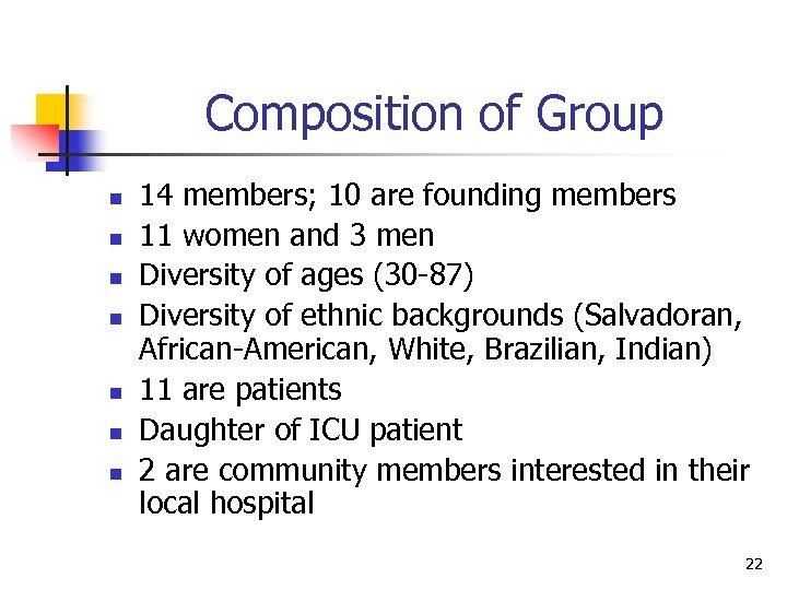 Composition of Group n n n n 14 members; 10 are founding members 11