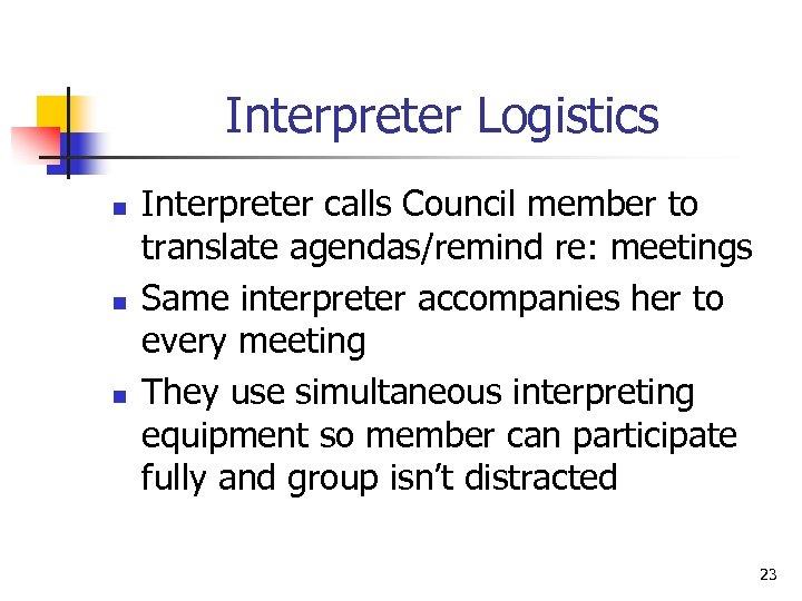 Interpreter Logistics n n n Interpreter calls Council member to translate agendas/remind re: meetings