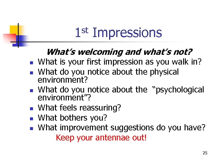 1 st Impressions What's welcoming and what's not? n n n What is your