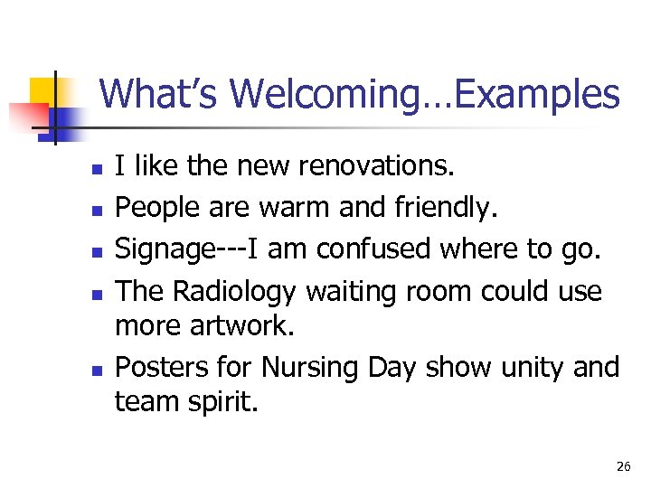 What's Welcoming…Examples n n n I like the new renovations. People are warm and