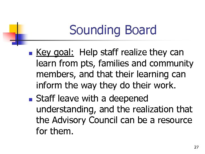 Sounding Board n n Key goal: Help staff realize they can learn from pts,