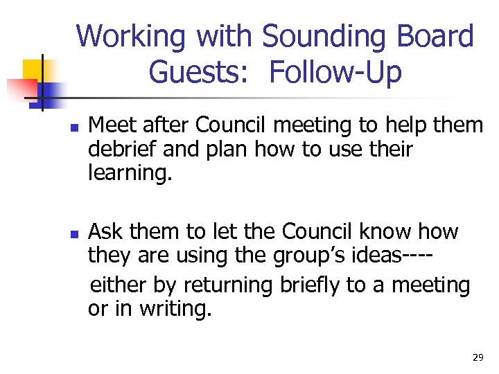 Working with Sounding Board Guests: Follow-Up n n Meet after Council meeting to help