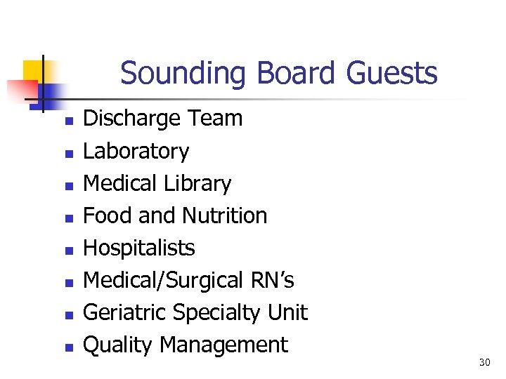 Sounding Board Guests n n n n Discharge Team Laboratory Medical Library Food and