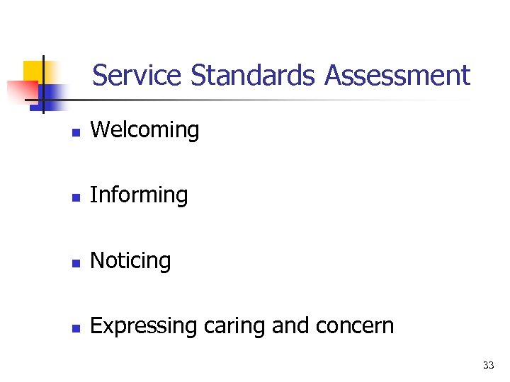 Service Standards Assessment n Welcoming n Informing n Noticing n Expressing caring and concern