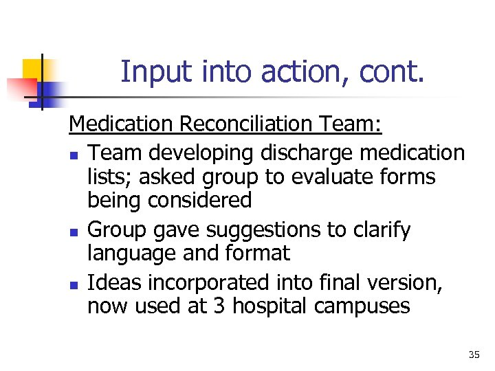 Input into action, cont. Medication Reconciliation Team: n Team developing discharge medication lists; asked