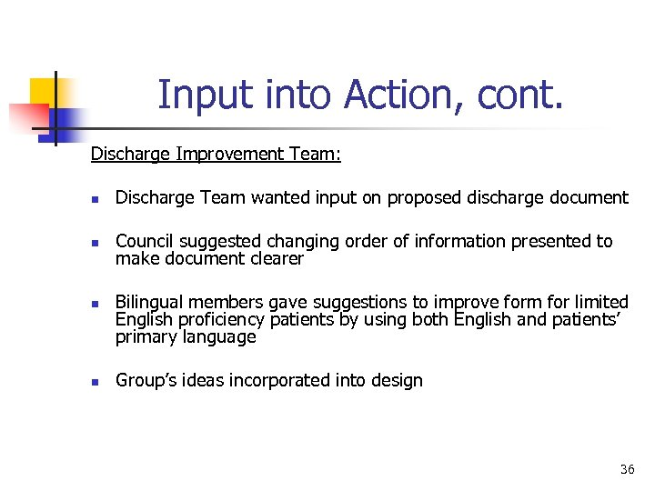 Input into Action, cont. Discharge Improvement Team: n Discharge Team wanted input on proposed