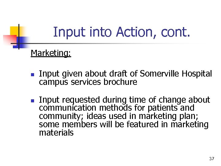 Input into Action, cont. Marketing: n n Input given about draft of Somerville Hospital