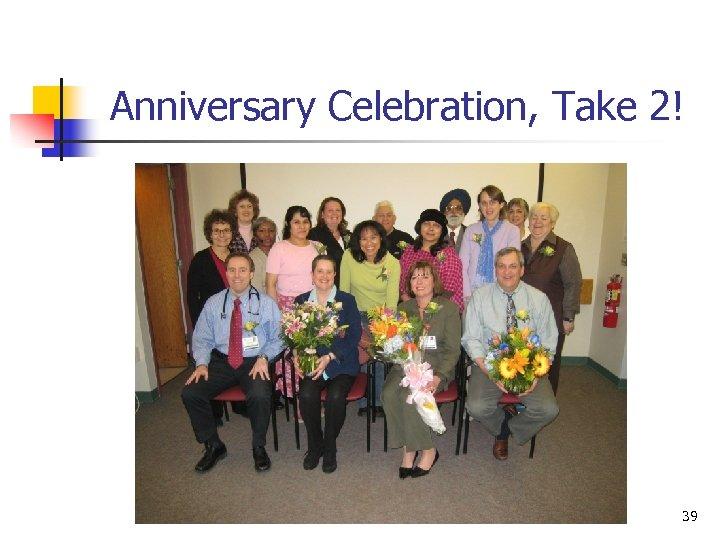 Anniversary Celebration, Take 2! 39