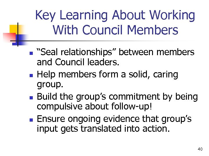 """Key Learning About Working With Council Members n n """"Seal relationships"""" between members and"""