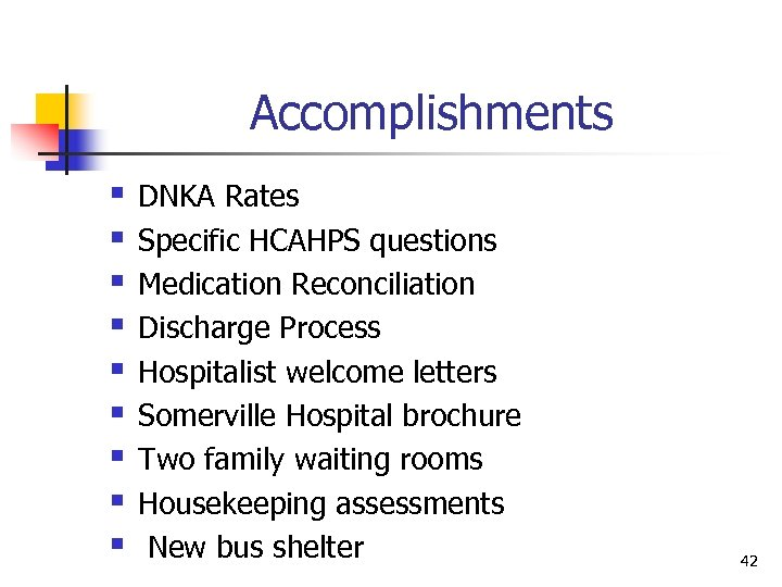 Accomplishments § § § § § DNKA Rates Specific HCAHPS questions Medication Reconciliation Discharge