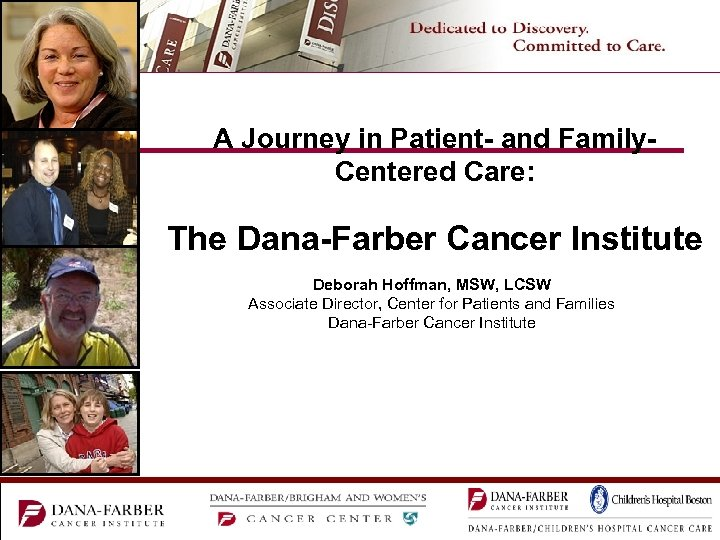 A Journey in Patient- and Family. Centered Care: The Dana-Farber Cancer Institute Deborah Hoffman,