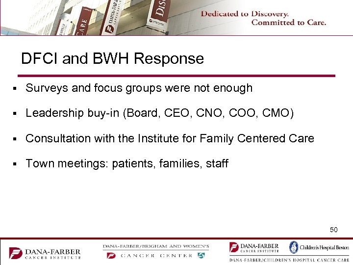 DFCI and BWH Response § Surveys and focus groups were not enough § Leadership