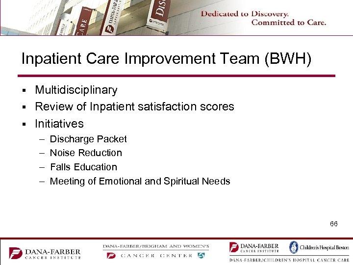 Inpatient Care Improvement Team (BWH) Multidisciplinary § Review of Inpatient satisfaction scores § Initiatives